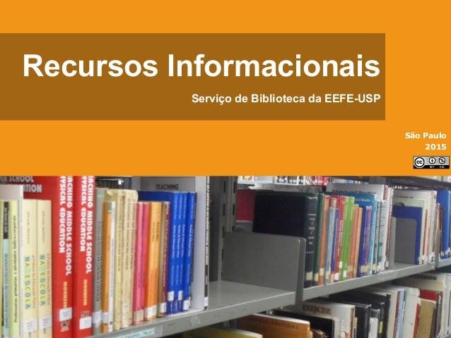 Recursos Informacionais Serviço de Biblioteca da EEFE-USP São Paulo 2015