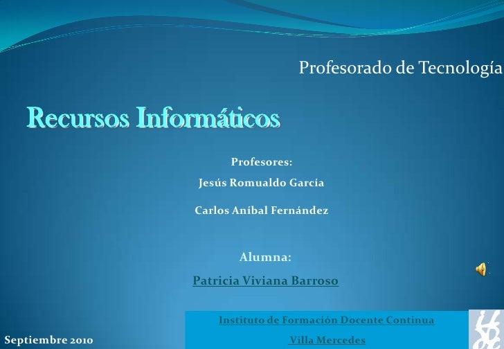 Profesorado de Tecnología     Recursos Informáticos                         Profesores:                    Jesús Romualdo ...