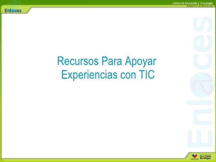 Recursos Para Apoyar  Experiencias con TIC