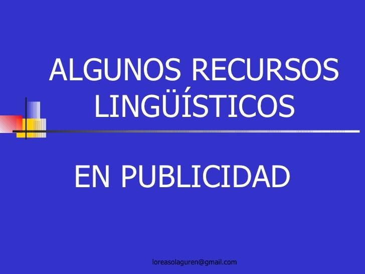 ALGUNOS RECURSOS LINGÜÍSTICOS EN PUBLICIDAD