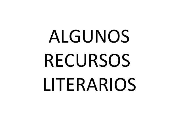 ALGUNOS RECURSOS LITERARIOS