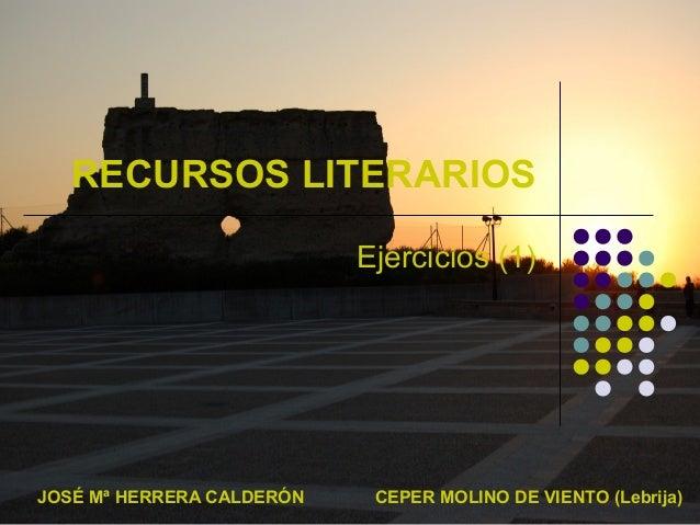 RECURSOS LITERARIOSEjercicios (1)JOSÉ Mª HERRERA CALDERÓN CEPER MOLINO DE VIENTO (Lebrija)