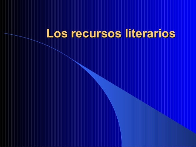 Los recursos literariosLos recursos literarios