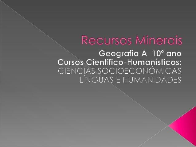  Minerais metálicos Minerais não metálicos Minerais energéticos Rochas industriais Rochas ornamentais Águas minerais...