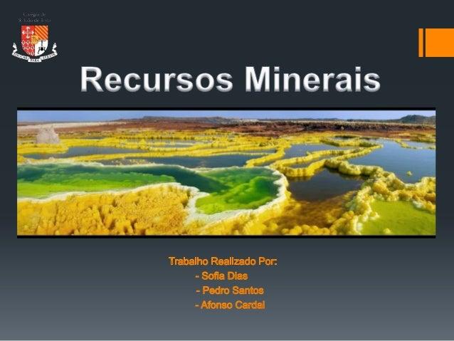 Introdução Objetivos: Evidenciar a importância dos recursos minerais; Alertar para o impacte ambiental provocado pela s...