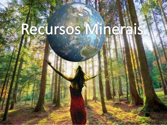 Os recursos geológicos são todos os bens de natureza geológica, existentes na crustaterrestre, suscetíveis de serem utiliz...