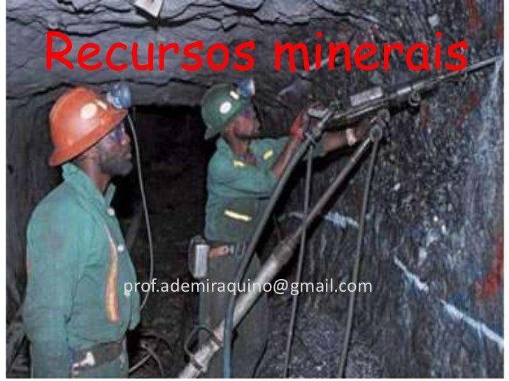 Recursos minerais   prof.ademiraquino@gmail.com