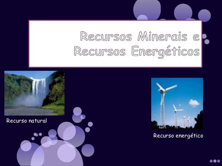 Recurso natural                  Recurso energético