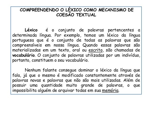 COMPREENDENDO O LÉXICO COMO MECANISMO DE COESÃO TEXTUAL Léxico é o conjunto de palavras pertencentes a determinada língua....