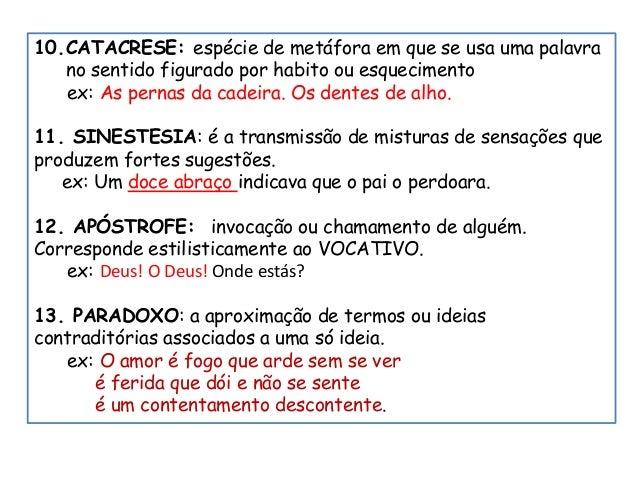 10.CATACRESE: espécie de metáfora em que se usa uma palavra no sentido figurado por habito ou esquecimento ex: As pernas d...