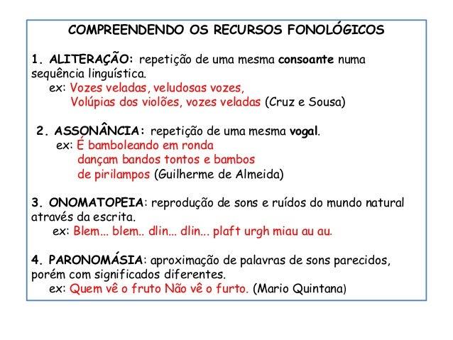 COMPREENDENDO OS RECURSOS FONOLÓGICOS 1. ALITERAÇÃO: repetição de uma mesma consoante numa sequência linguística. ex: Voze...