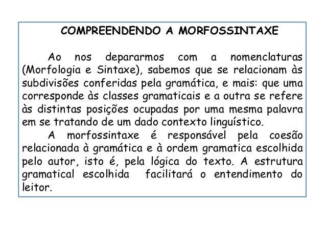 COMPREENDENDO A MORFOSSINTAXE Ao nos depararmos com a nomenclaturas (Morfologia e Sintaxe), sabemos que se relacionam às s...