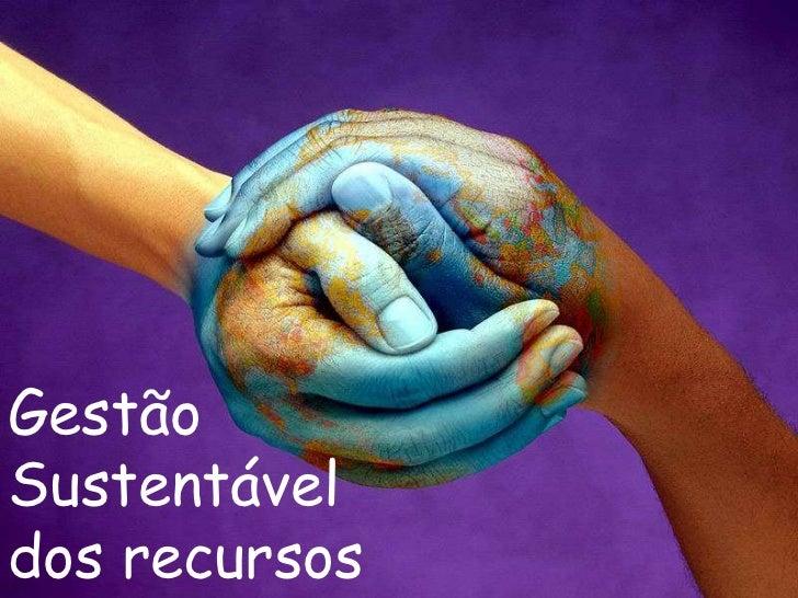 Gestão Sustentável dos recursos<br />