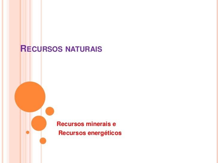 RECURSOS NATURAIS       Recursos minerais e       Recursos energéticos