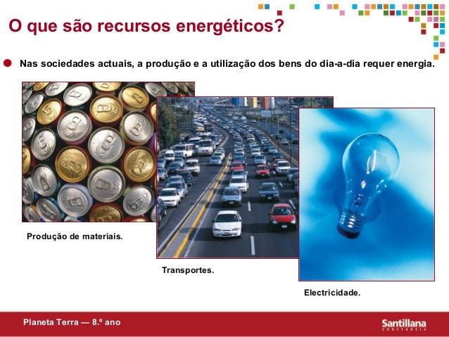 Nas sociedades actuais, a produção e a utilização dos bens do dia-a-dia requer energia.Transportes.Electricidade.Produção ...