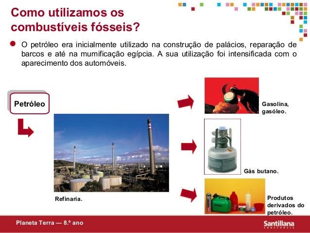 Como utilizamos oscombustíveis fósseis?O petróleo era inicialmente utilizado na construção de palácios, reparação debarcos...