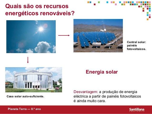 Quais são os recursosenergéticos renováveis?Energia solarDesvantagem: a produção de energiaeléctrica a partir de painéis f...