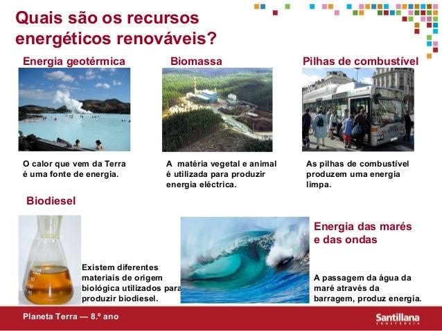 Quais são os recursosenergéticos renováveis?Energia geotérmica Pilhas de combustívelBiodieselEnergia das marése das ondasB...