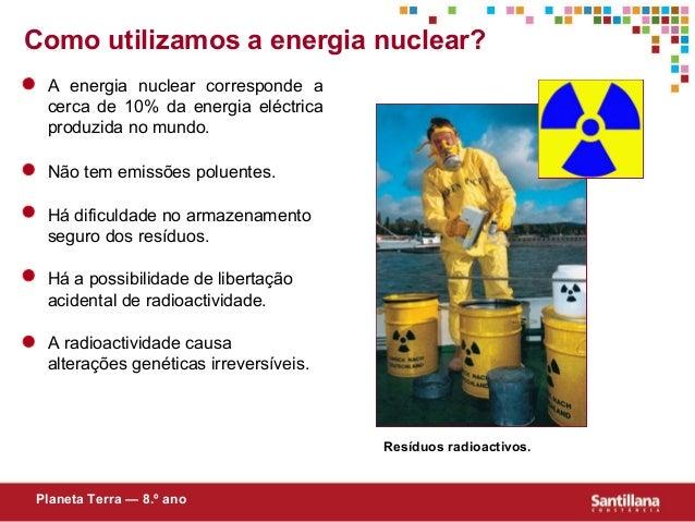 Como utilizamos a energia nuclear?A energia nuclear corresponde acerca de 10% da energia eléctricaproduzida no mundo.Não t...