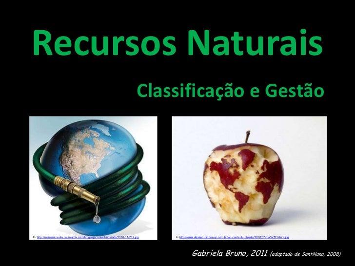 Recursos Naturais<br />Classificação e Gestão<br />In:http://meioambiente.culturamix.com/blog/wp-content/uploads/2010/...