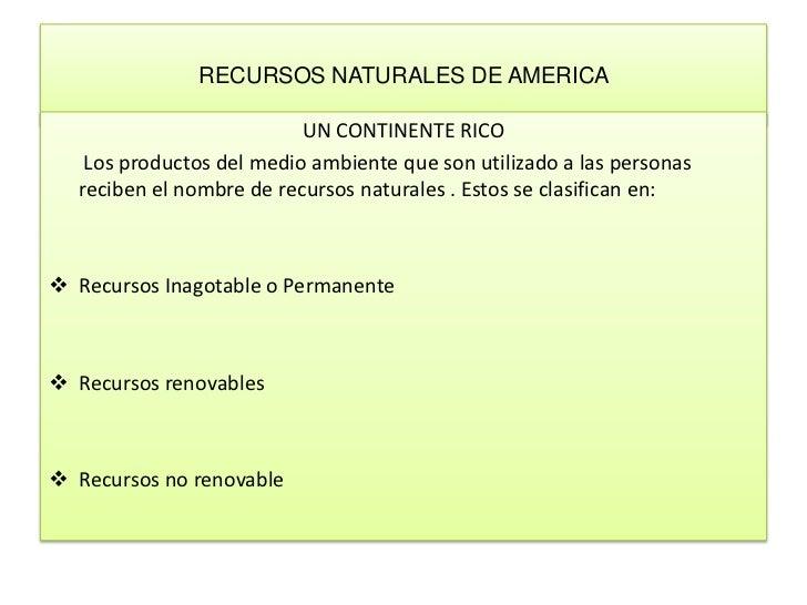 RECURSOS NATURALES DE AMERICA <br />UN CONTINENTE RICO <br />       Los productos del medio ambiente que son utilizado a l...