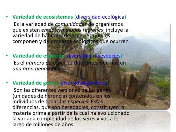 <ul><li>Variedad de ecosistemas ( diversidad ecológica ) </li></ul><ul><li>Es la variedad de  comunidades  de organismos ...