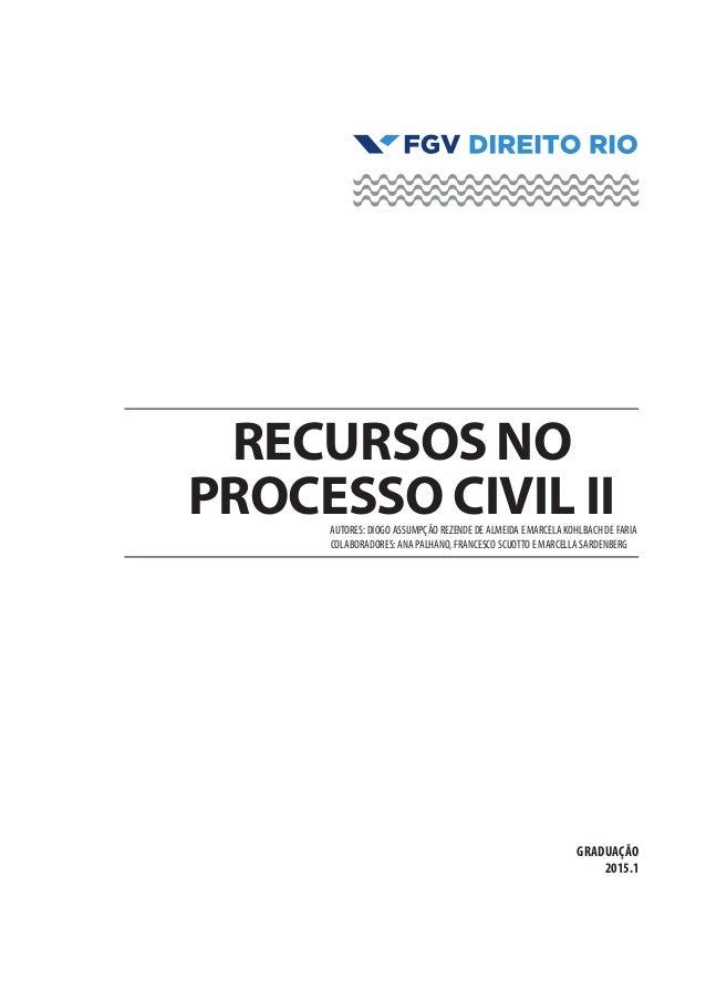 GRADUAÇÃO 2015.1 Recursos no Processo CAUTORES: DIOGO ASSUMPÇÃO REZENDE DE ALMEIDA E MARCELA KOHLBACH DE FARIA COLABORADOR...