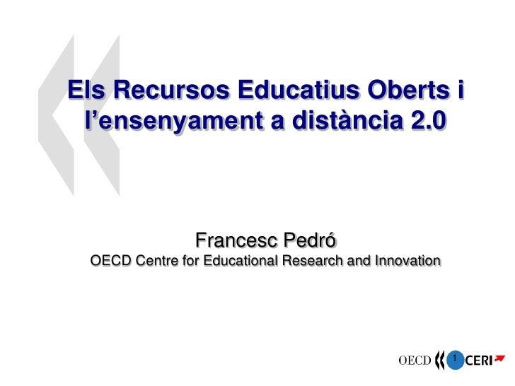 Els Recursos Educatius Oberts i  l'ensenyament a distància 2.0                    Francesc Pedró  OECD Centre for Educatio...