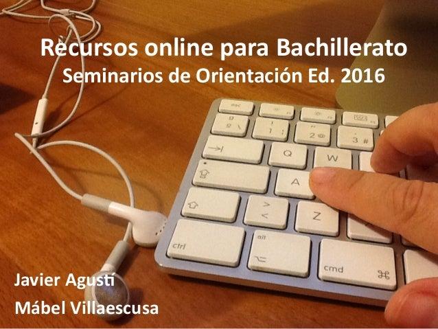 Javier Agust Mábel Villaescusa Recursos online para Bachillerato Seminarios de Orientación Ed. 2016
