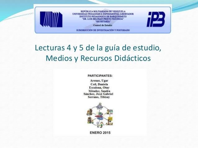 Lecturas 4 y 5 de la guía de estudio, Medios y Recursos Didácticos