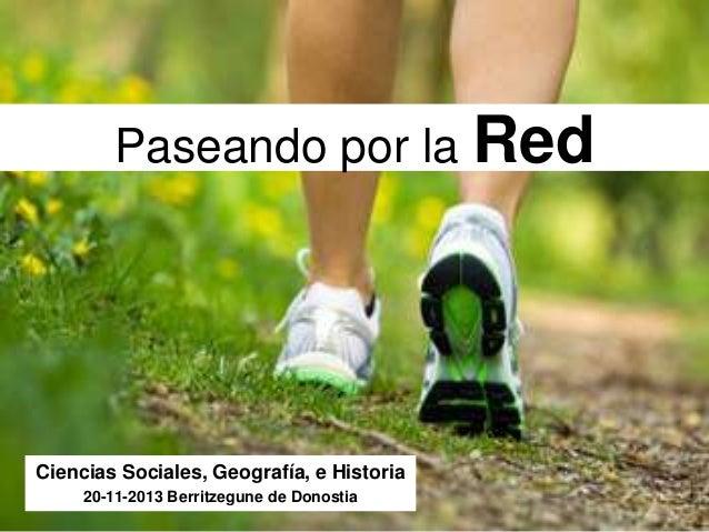 Paseando por la Red  Ciencias Sociales, Geografía, e Historia 20-11-2013 Berritzegune de Donostia