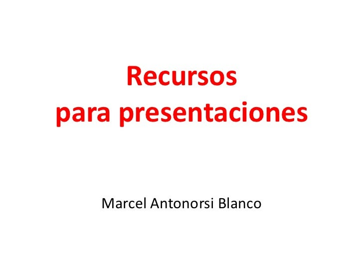 Recursos para presentaciones<br />Marcel Antonorsi Blanco <br />