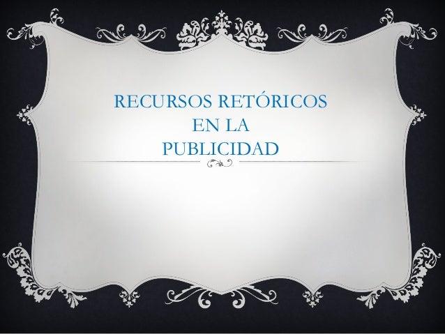 RECURSOS RETÓRICOS EN LA PUBLICIDAD