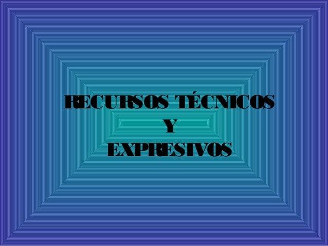 RECURSOS TÉCNICOS Y EXPRESIVOS