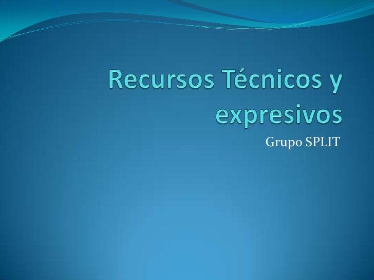 Recursos Técnicos y expresivos<br />Grupo SPLIT<br />