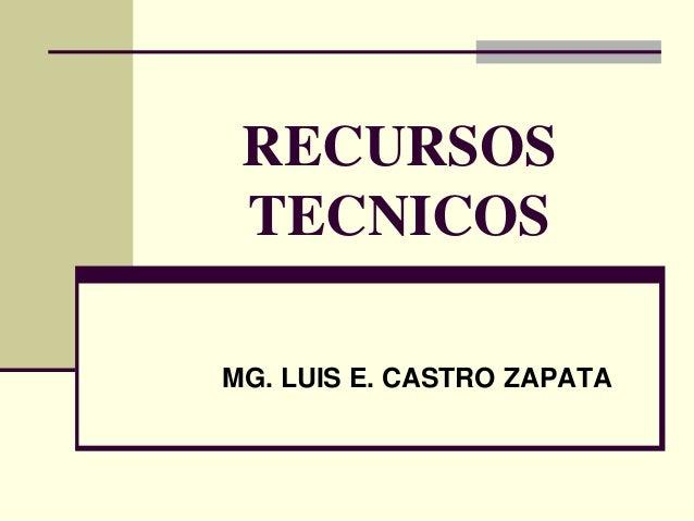 RECURSOS TECNICOS MG. LUIS E. CASTRO ZAPATA
