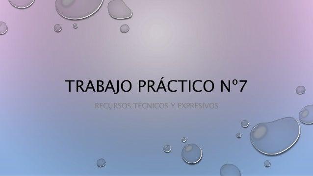 TRABAJO PRÁCTICO Nº7 RECURSOS TÉCNICOS Y EXPRESIVOS