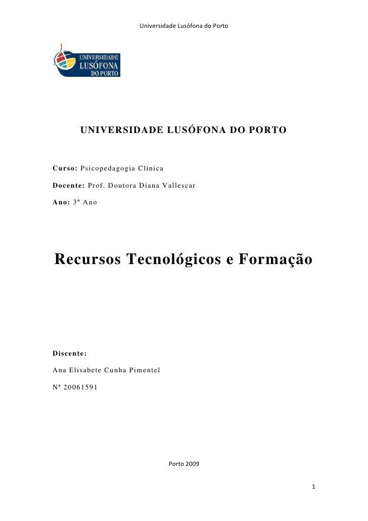 Universidade Lusófona do Porto            UNIVERSIDADE LUSÓFONA DO PORTO   Curso: Psicopedagogia Clínica  Docente: Prof. D...