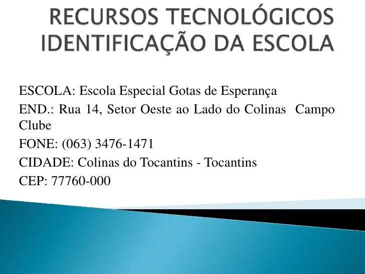 RECURSOS TECNOLÓGICOSIDENTIFICAÇÃO DA ESCOLA<br />ESCOLA: Escola Especial Gotas de Esperança<br />END.: Rua 14, Setor Oest...
