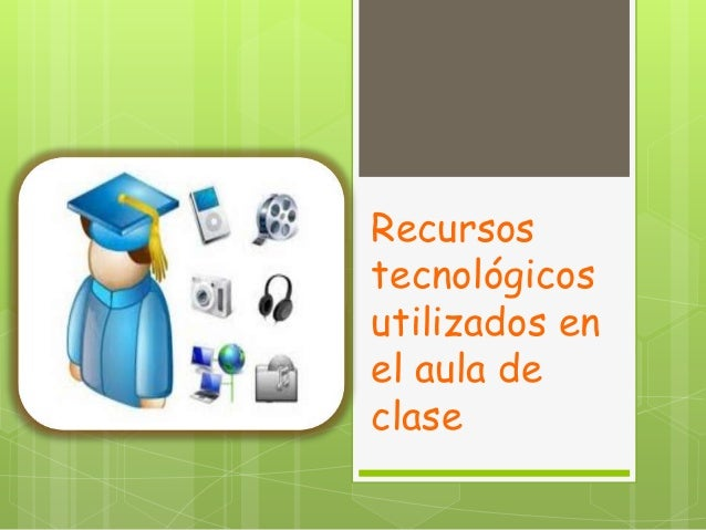 Recursostecnológicosutilizados enel aula declase