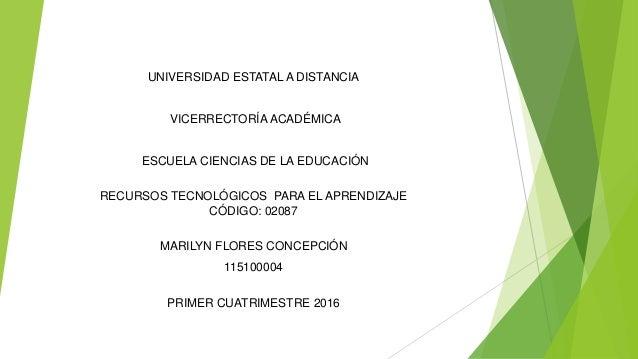 UNIVERSIDAD ESTATAL A DISTANCIA VICERRECTORÍA ACADÉMICA ESCUELA CIENCIAS DE LA EDUCACIÓN RECURSOS TECNOLÓGICOS PARA EL APR...
