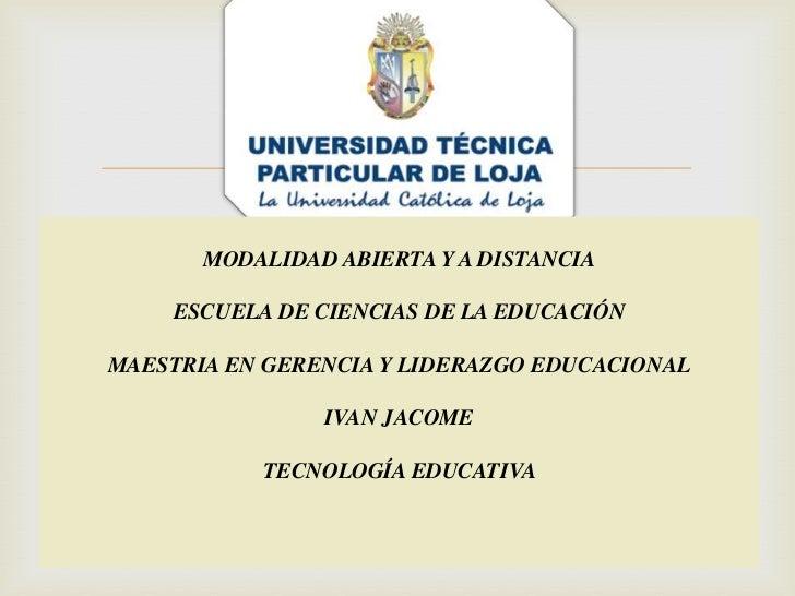 MODALIDAD ABIERTA Y A DISTANCIA<br /><br />ESCUELA DE CIENCIAS DE LA EDUCACIÓN<br /><br />MAESTRIA EN GERENCIA Y LIDERAZ...