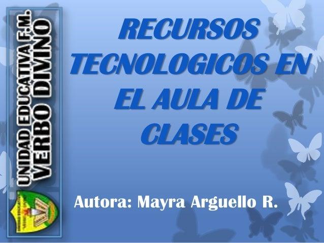 RECURSOSTECNOLOGICOS ENEL AULA DECLASESAutora: Mayra Arguello R.