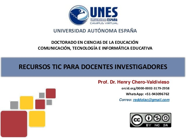 RECURSOS TIC PARA DOCENTES INVESTIGADORES Prof. Dr. Henry Chero-Valdivieso orcid.org/0000-0002-3179-2958 WhatsApp: +51-943...