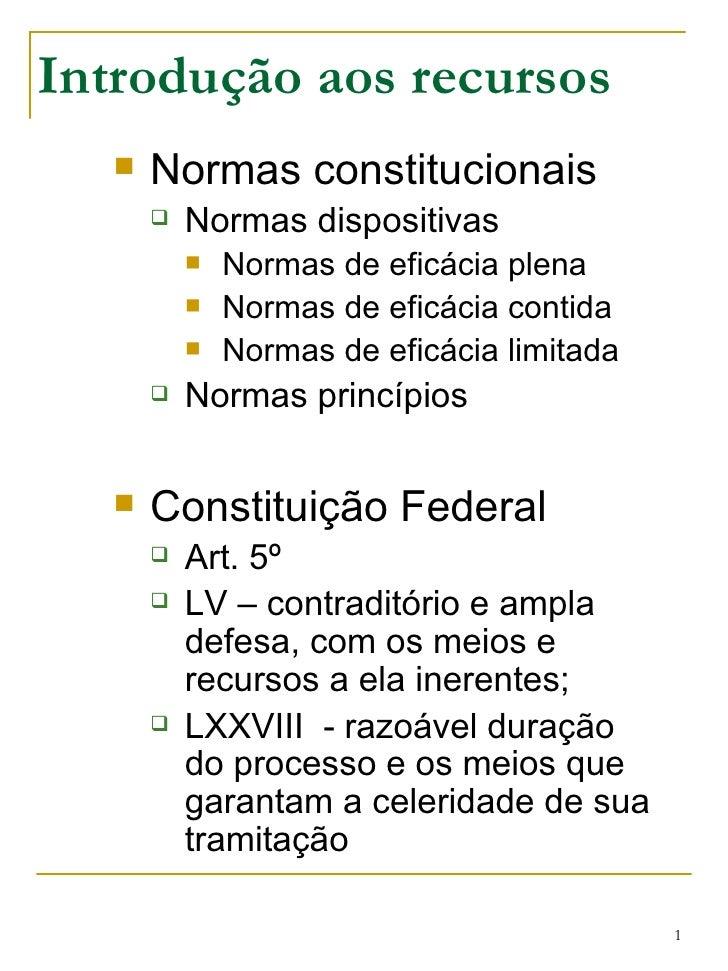 Introdução aos recursos <ul><li>Normas constitucionais </li></ul><ul><ul><li>Normas dispositivas </li></ul></ul><ul><ul><u...