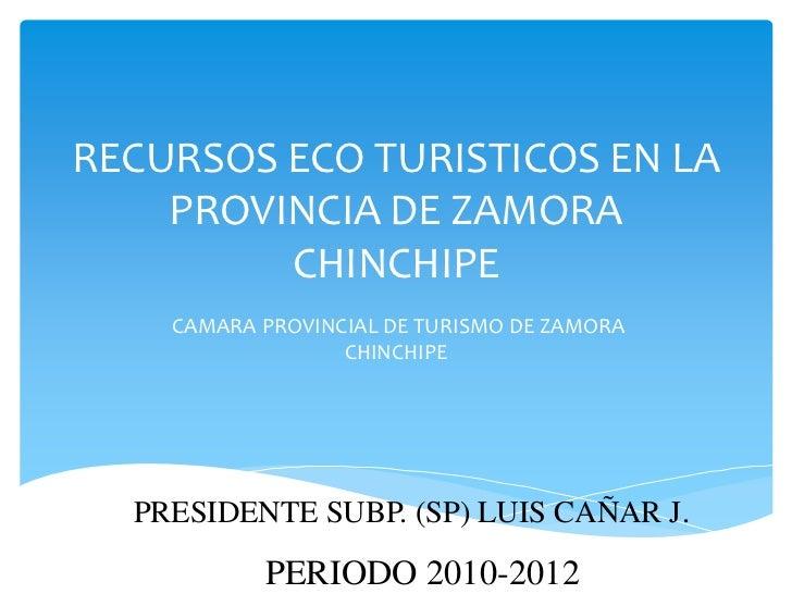 RECURSOS ECO TURISTICOS EN LA    PROVINCIA DE ZAMORA         CHINCHIPE    CAMARA PROVINCIAL DE TURISMO DE ZAMORA          ...