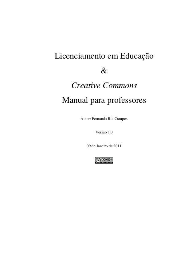 Licenciamento em Educação                 &    Creative Commons Manual para professores      Autor: Fernando Rui Campos   ...