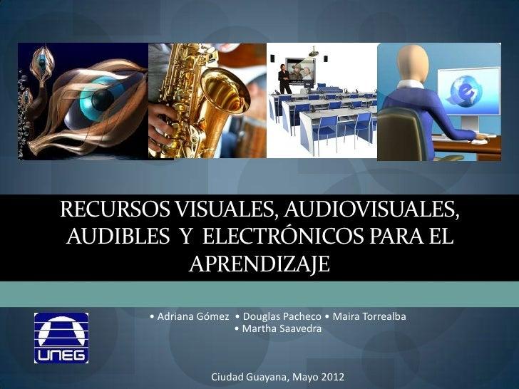RECURSOS VISUALES, AUDIOVISUALES, AUDIBLES Y ELECTRÓNICOS PARA EL           APRENDIZAJE       • Adriana Gómez • Douglas Pa...