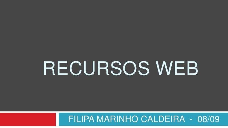RECURSOS WEB<br />FILIPA MARINHO CALDEIRA  -  08/09<br />