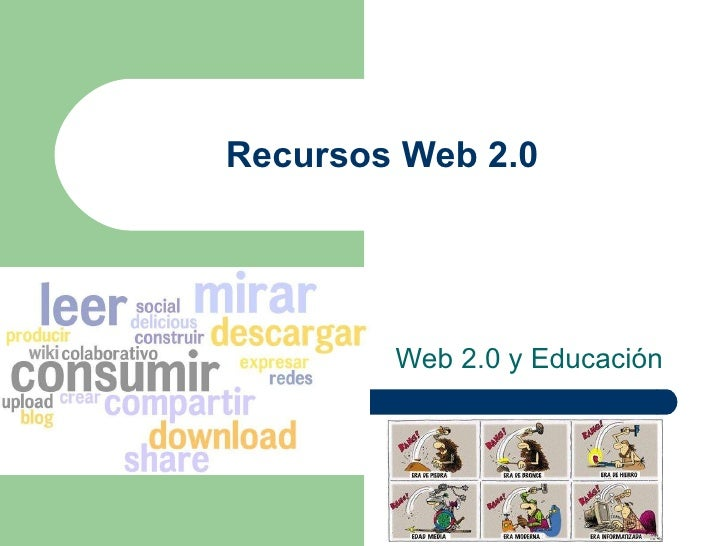 Recursos Web 2.0 Web 2.0 y Educación